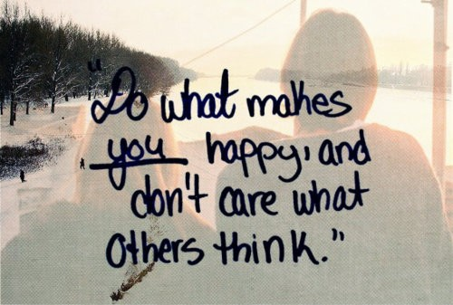Do-what-makes-you-happy-and-dont-care-what-others-think.